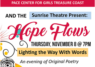 Pace Center For Girls Treasure Coast and the Sunrise Theatre Present: Hope Flows - Lighting the Way With Words - An evening of Original Poetry