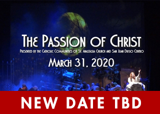 THE PASSION OF CHRIST  Presented By The:  Catholic Communities of St. Anastasia Church  & San Juan Diego Centro - New Date TBD