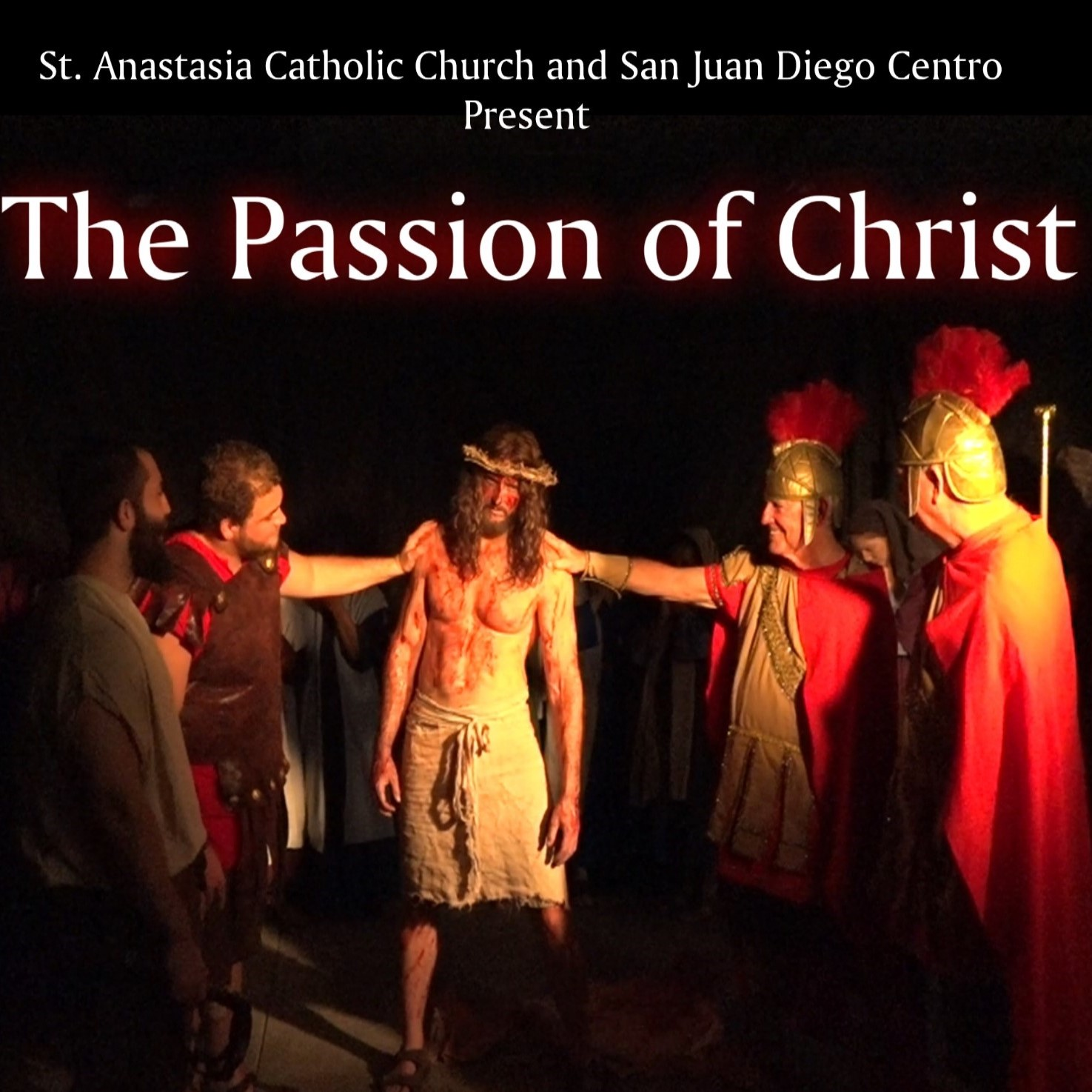 THE PASSION OF CHRIST  Presented By The:  Catholic Communities of St. Anastasia Church  & San Juan Diego Centro - TICKETS ON SALE TBD