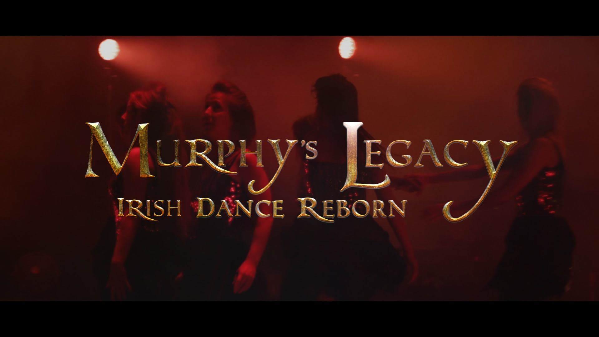 Murphy's Celtic Legacy Irish Dance Reborn
