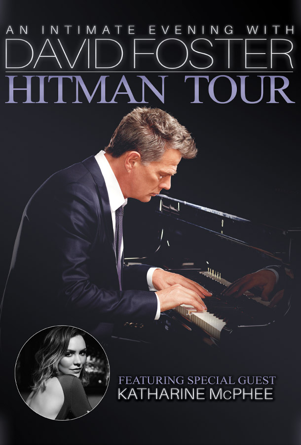 An Intimate Evening With David Foster Featuring Special Guest Katharine McPhee - Hitman Tour