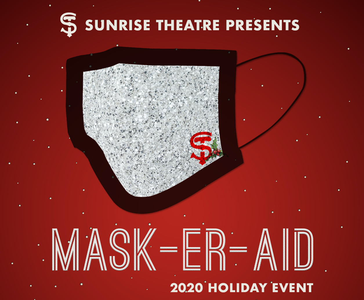 Sunrise Theatre Presents: Mask-Er-Aid 2020 Holiday Event